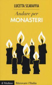 """<span class=""""entry-title-primary"""">ANDARE PER MONASTERI: UN VIAGGIO DI SCOPERTA TOTALE</span> <span class=""""entry-subtitle"""">Recensione del libro: """"Andare per monasteri"""" di Lucetta Scaraffia </span>"""